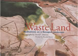 Waste Land: Meditations on a Ravaged Landscape Book